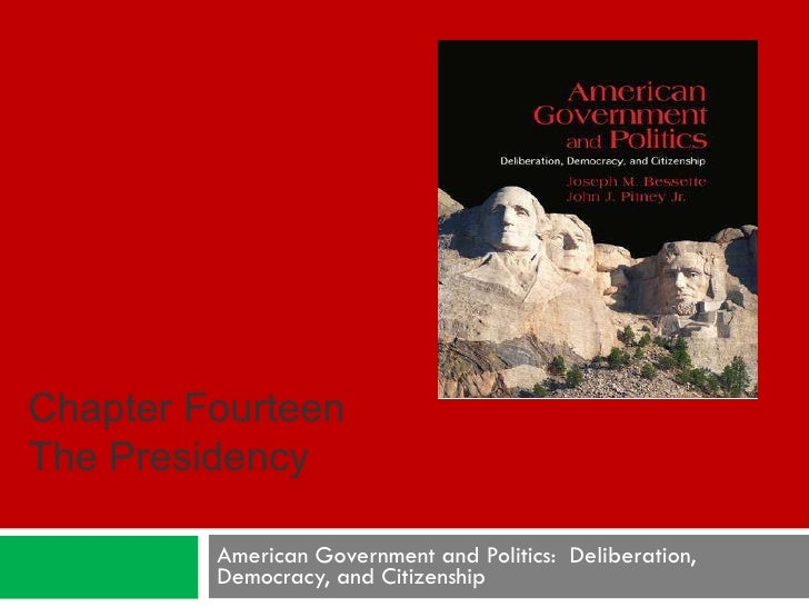 American Government and Politics:  Deliberation, Democracy, and Citizenship Chapter Fourteen The Presidency