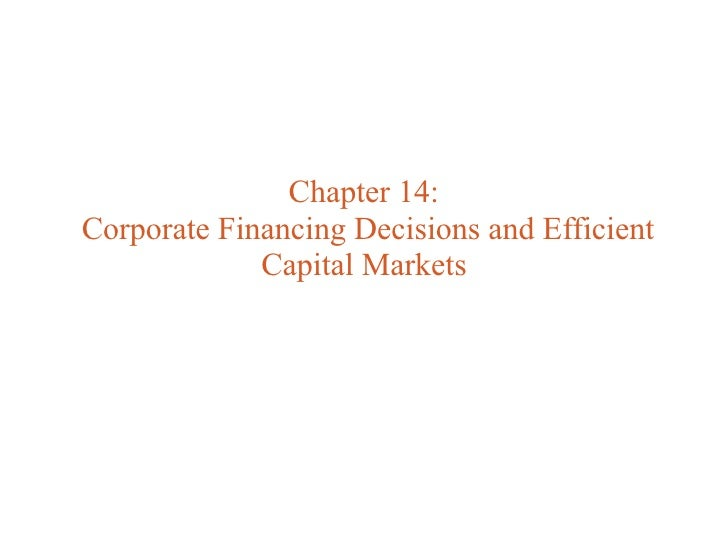 Chapter 14:Corporate Financing Decisions and Efficient             Capital Markets