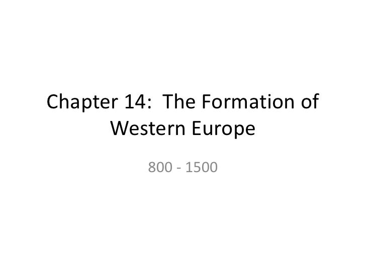 Chapter 14: The Formation of      Western Europe          800 - 1500