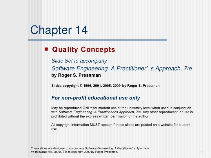 Chapter 14 <ul><li>Quality Concepts </li></ul>Slide Set to accompany Software Engineering: A Practitioner's Approach, 7/e ...