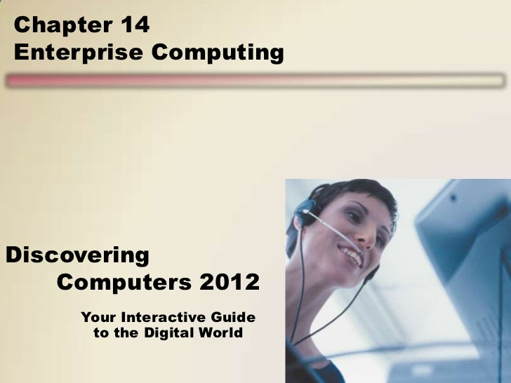 Chapter 14Enterprise ComputingDiscovering    Computers 2012     Your Interactive Guide      to the Digital World