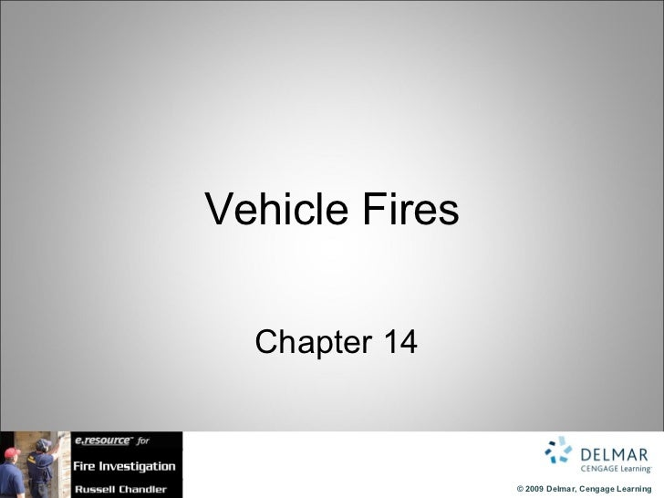 Vehicle Fires  Chapter 14                © 2009 Delmar, Cengage Learning