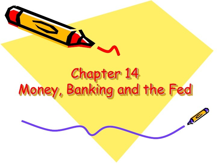 Chapter 14Money, Banking and the Fed