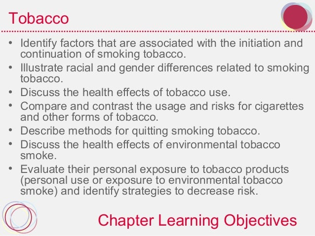 Tobacco• Identify factors that are associated with the initiation and  continuation of smoking tobacco.• Illustrate racial...