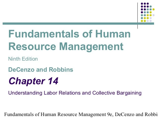 Fundamentals of Human Resource Management Ninth Edition DeCenzo and Robbins Chapter 14 Understanding Labor Relations and C...