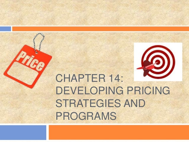 CHAPTER 14: DEVELOPING PRICING STRATEGIES AND PROGRAMS