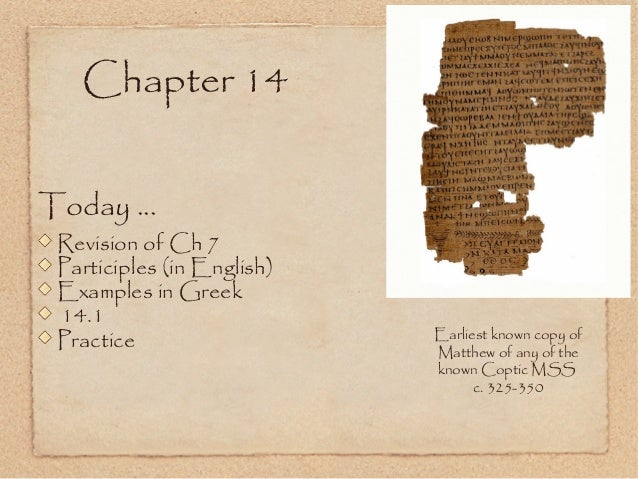 Today ... Revision of Ch 7 Participles (in English) Examples in Greek 14.1 Practice Chapter 14 Earliest known copy of Matt...