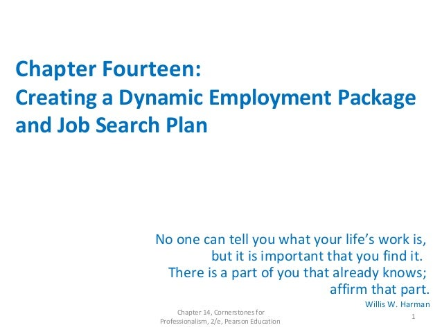 Chapter Fourteen: Creating a Dynamic Employment Package and Job Search Plan No one can tell you what your life's work is, ...
