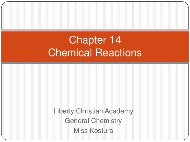 Liberty Christian Academy<br />General Chemistry<br />Miss Kostura<br />Chapter 14Chemical Reactions<br />