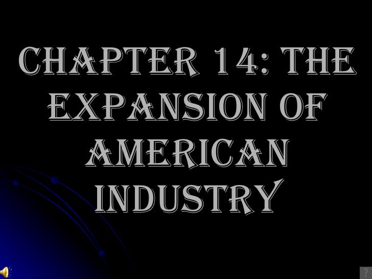 CHAPTER 14: THE EXPANSION OF AMERICAN INDUSTRY