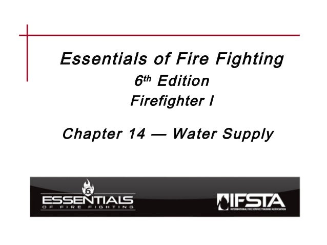 Essentials of Fire Fighting 6th Edition Firefighter I Chapter 14 — Water Supply