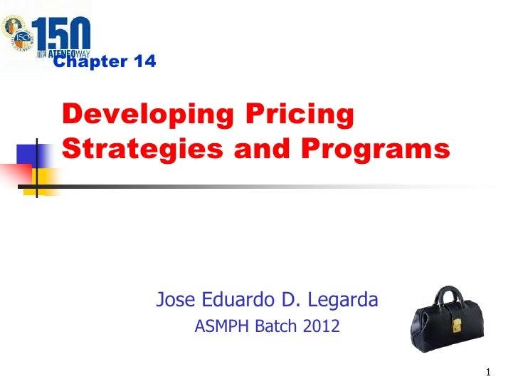 1<br />Developing Pricing Strategies and Programs<br />Chapter 14<br />Jose Eduardo D. Legarda<br />ASMPH Batch 2012<br />