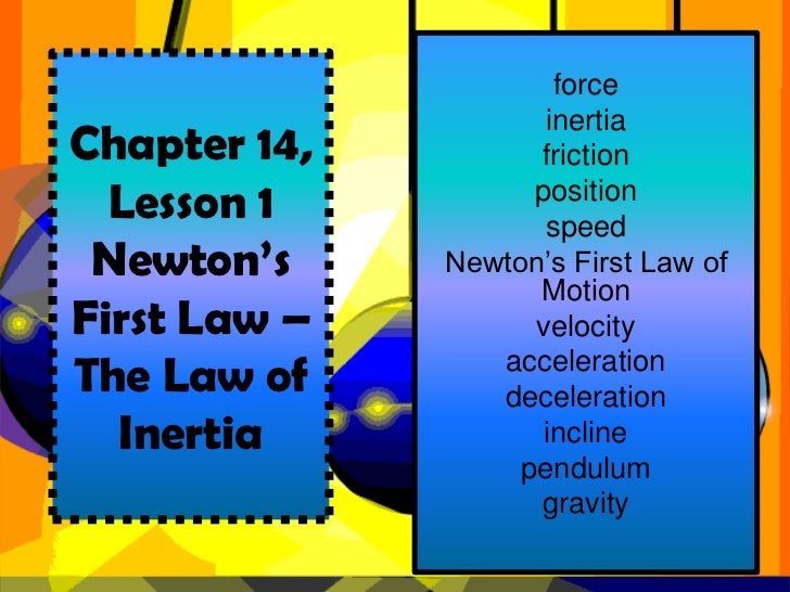 force<br />inertia<br />friction<br />position<br />speed<br />Newton's First Law of Motion<br />velocity<br />acceleratio...