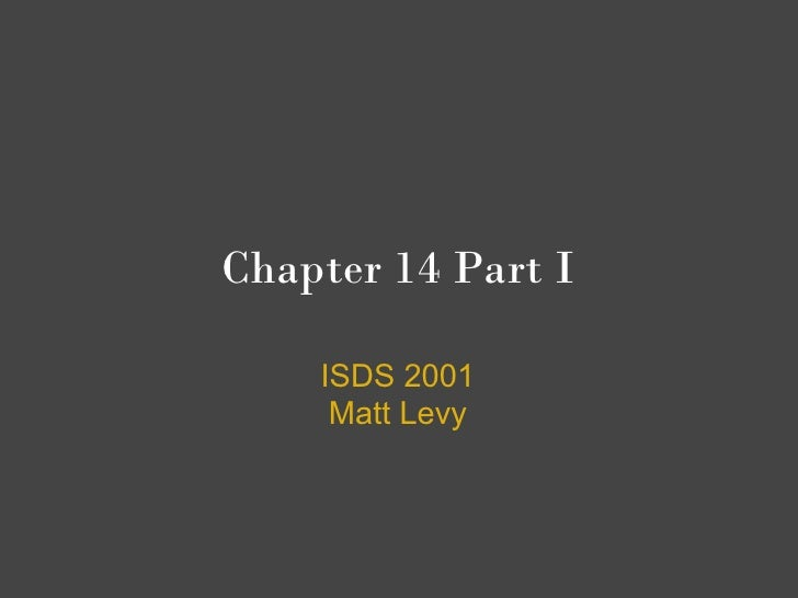 Chapter 14 Part I      ISDS 2001      Matt Levy