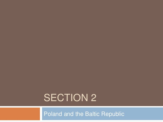 SECTION 2 Poland and the Baltic Republic