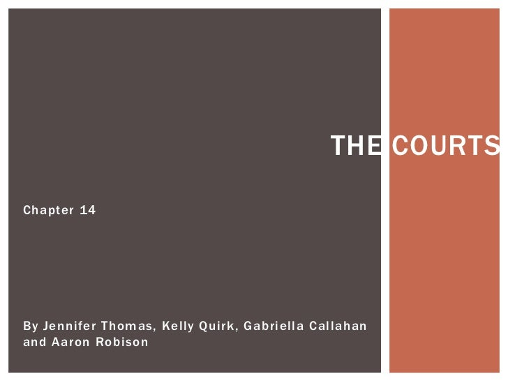 The Courts<br />Chapter 14<br />By Jennifer Thomas, Kelly Quirk, Gabriella Callahan and Aaron Robison<br />