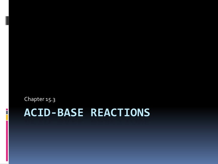 Chapter 15.3 : Acid - Base Reactions