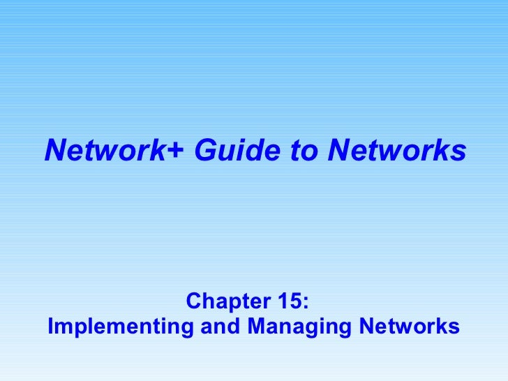 Chapter 15:  Implementing and Managing Networks Network+ Guide to Networks