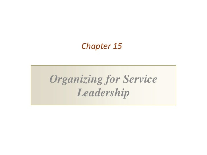 Chapter 15Organizing for Service     Leadership