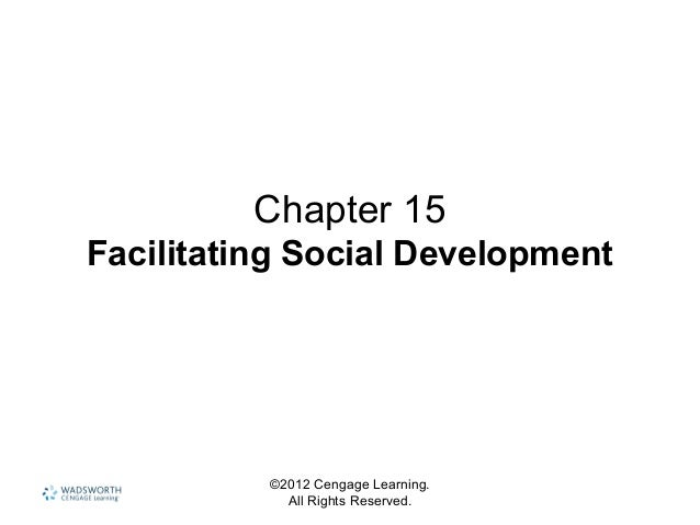 ©2012 Cengage Learning. All Rights Reserved. Chapter 15 Facilitating Social Development