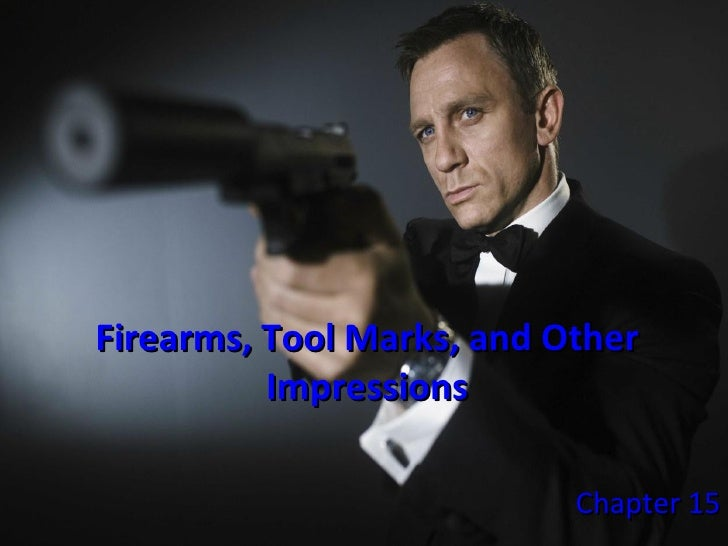 Firearms, Tool Marks, and Other Impressions Chapter 15