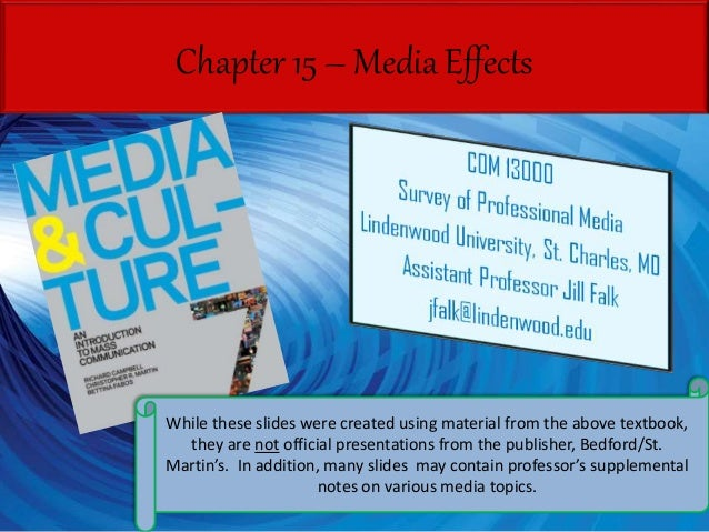 Chapter 15 – Media Effects While these slides were created using material from the above textbook, they are not official p...