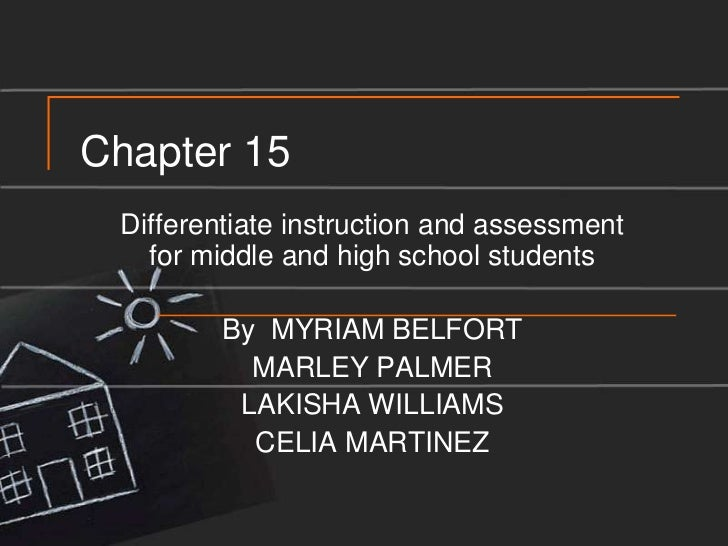 Chapter 15<br />Differentiate instruction and assessment for middle and high school students<br />By  MYRIAM BELFORT<br />...