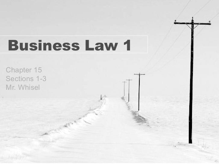 Business Law 1Chapter 15Sections 1-3Mr. Whisel