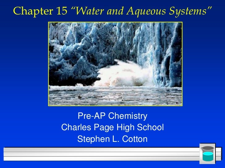 """Chapter 15 """"Water and Aqueous Systems""""            Pre-AP Chemistry         Charles Page High School            Stephen L. ..."""