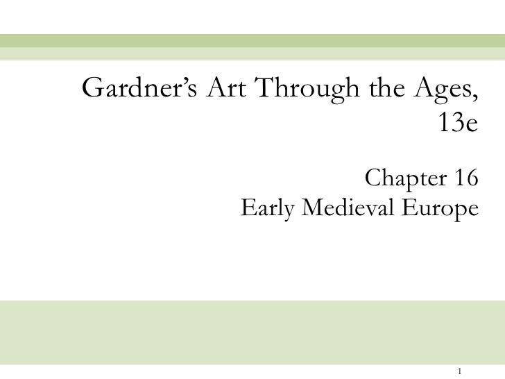 Chapter 16 Early Medieval Europe Gardner's Art Through the Ages, 13e