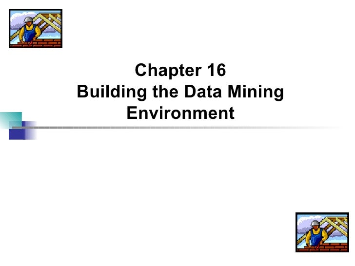 Chapter 16 Building the Data Mining Environment