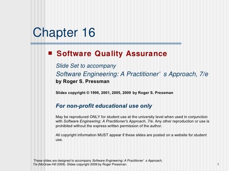 Chapter 16 <ul><li>Software Quality Assurance </li></ul>Slide Set to accompany Software Engineering: A Practitioner's Appr...