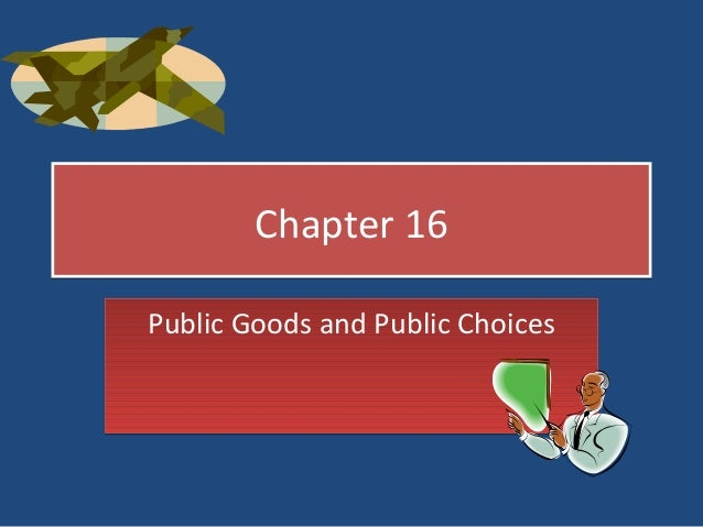 Chapter 16Public Goods and Public Choices