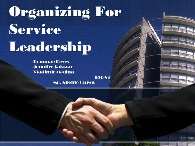 Organizing ForServiceLeadership   Rommae Reyes   Jennifer Salazar   Vladimir Medina                              BSBA4    ...