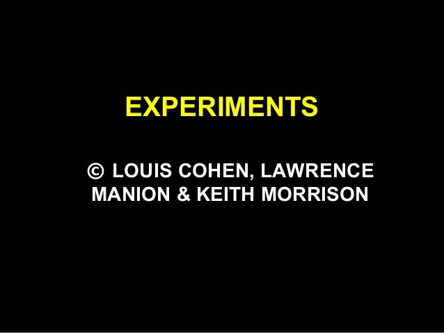 EXPERIMENTS © LOUIS COHEN, LAWRENCE MANION & KEITH MORRISON