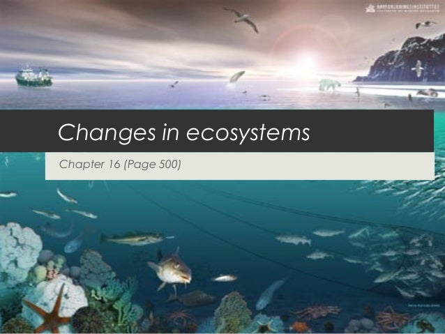 Changes in ecosystems Chapter 16 (Page 500)