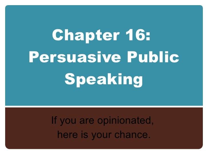 Chapter 16   persuasive public speaking