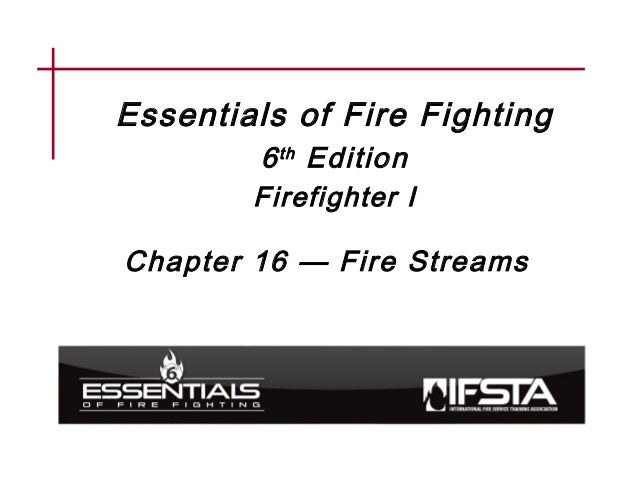 Essentials of Fire Fighting 6th Edition Firefighter I Chapter 16 — Fire Streams