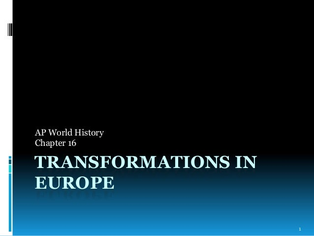 AP World History Chapter 16  TRANSFORMATIONS IN EUROPE 1