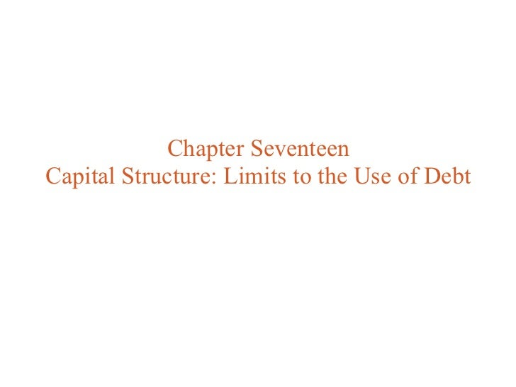 Chapter SeventeenCapital Structure: Limits to the Use of Debt