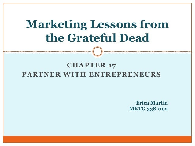 Marketing Lessons from  the Grateful Dead        CHAPTER 17PARTNER WITH ENTREPRENEURS                     Erica Martin    ...