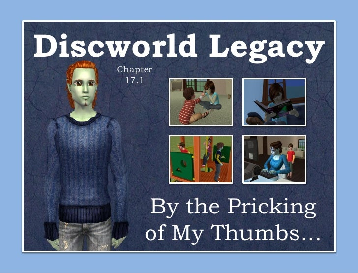 Discworld Legacy    Chapter     17.1         By the Pricking         of My Thumbs...