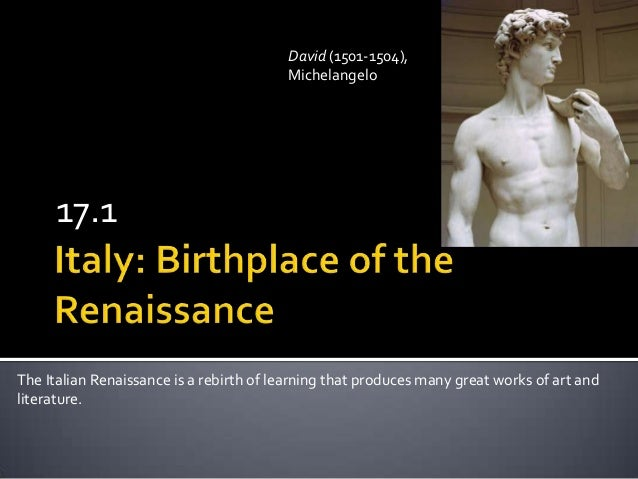 17.1The Italian Renaissance is a rebirth of learning that produces many great works of art andliterature.David (1501-1504)...