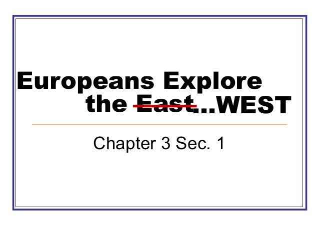 Europeans Explore the East...WEST Chapter 3 Sec. 1
