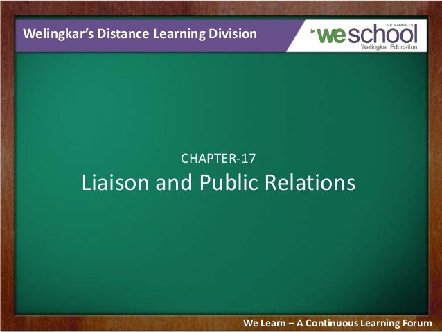 Welingkar's Distance Learning Division  CHAPTER-17  Liaison and Public Relations  We Learn – A Continuous Learning Forum