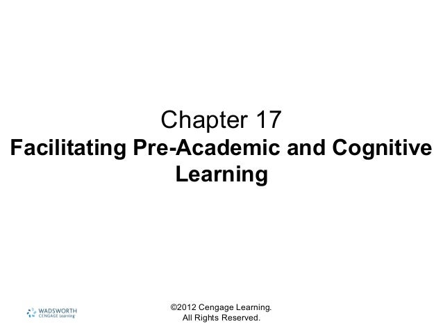 ©2012 Cengage Learning. All Rights Reserved. Chapter 17 Facilitating Pre-Academic and Cognitive Learning