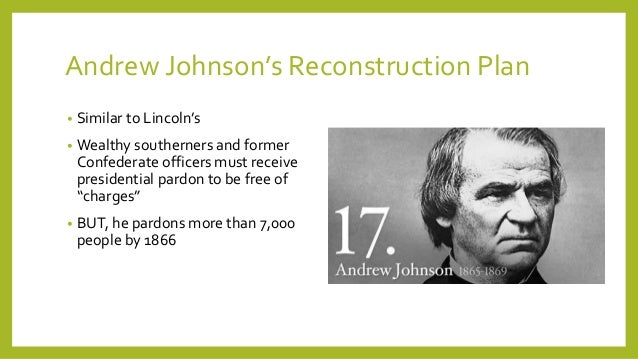 reconstruction policies of lincoln and johnson Watch video born on december 29, 1808, in raleigh, north carolina, andrew johnson became the 17th president of the united states upon the assassination of president abraham lincoln in april 1865 his lenient reconstruction policies toward the south, and his vetoing of reconstruction acts, embittered the radical republicans in congress.