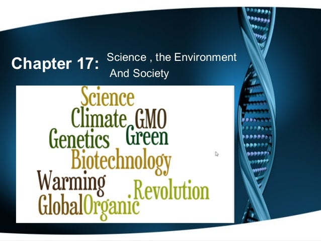 Chapter 17 science , the environment and society