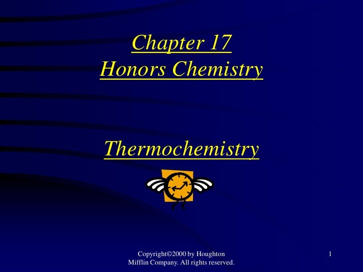 Chapter 17Honors ChemistryThermochemistry     Copyright©2000 by Houghton           1  Mifflin Company. All rights reserved.