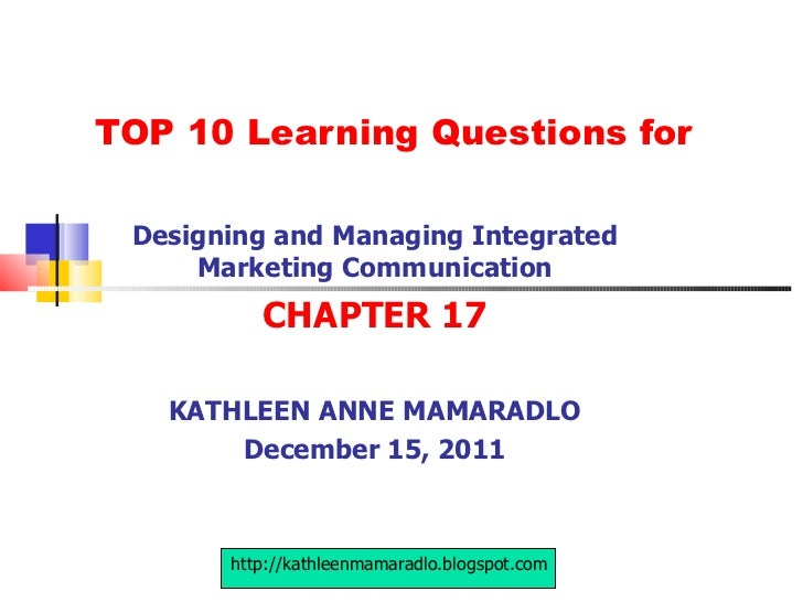 TOP 10 Learning Questions for Designing and Managing Integrated Marketing Communication CHAPTER 17 KATHLEEN ANNE MAMARADLO...